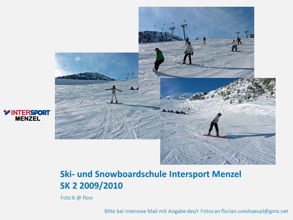 Ski- und Snowboardschule Intersport Menzel SK 2 2009/2010 Foto 6 @ flow Bitte bei Interesse Mail mit Angabe des/r Fotos an florian.weishaeupl@gmx.net