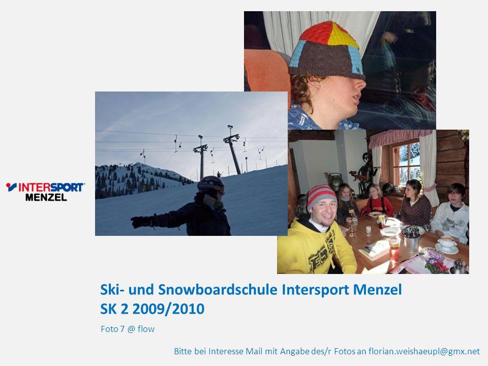 Ski- und Snowboardschule Intersport Menzel SK 2 2009/2010 Foto 7 @ flow Bitte bei Interesse Mail mit Angabe des/r Fotos an florian.weishaeupl@gmx.net