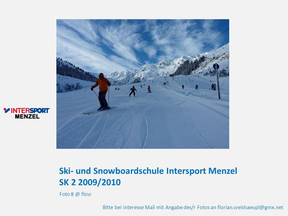 Ski- und Snowboardschule Intersport Menzel SK 2 2009/2010 Foto 8 @ flow Bitte bei Interesse Mail mit Angabe des/r Fotos an florian.weishaeupl@gmx.net