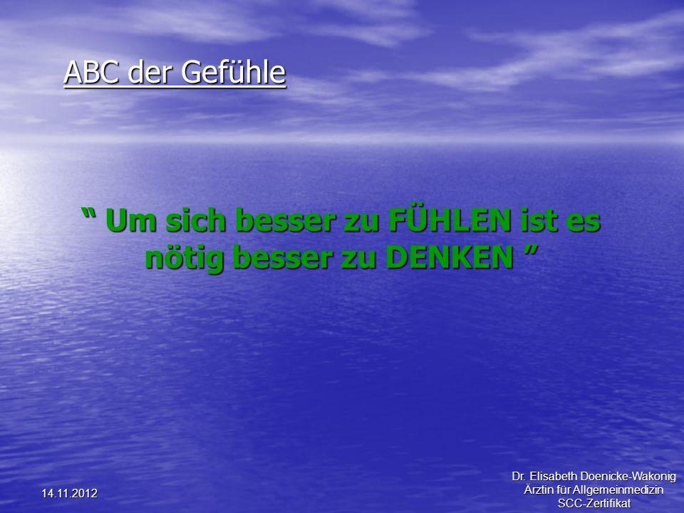 14.11.2012 ABC der Gefühle Um sich besser zu FÜHLEN ist es nötig besser zu DENKEN Um sich besser zu FÜHLEN ist es nötig besser zu DENKEN Dr. Elisabeth