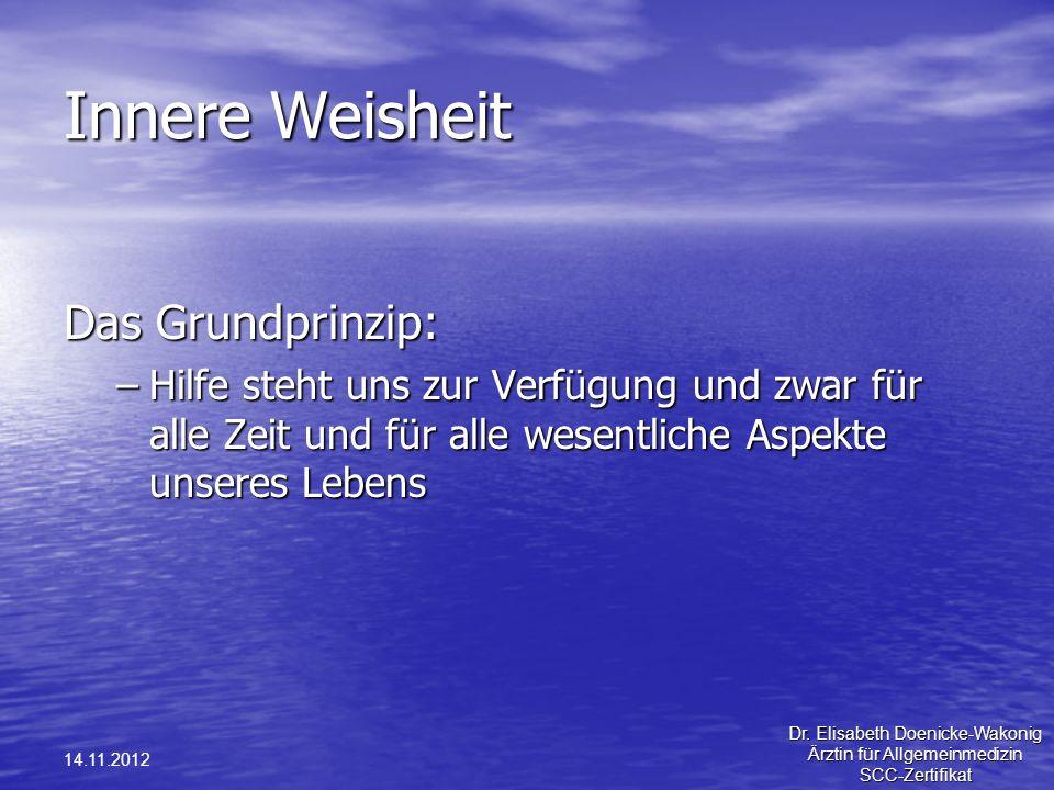 14.11.2012 Innere Weisheit Das Grundprinzip: –Hilfe steht uns zur Verfügung und zwar für alle Zeit und für alle wesentliche Aspekte unseres Lebens Dr.