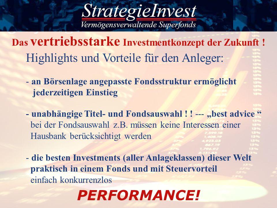 Highlights und Vorteile für den Anleger: PERFORMANCE! Das vertriebsstarke Investmentkonzept der Zukunft ! - unabhängige Titel- und Fondsauswahl ! ! --