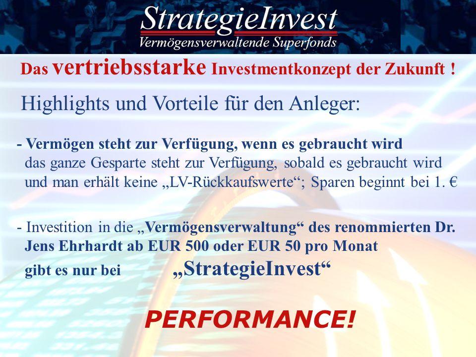 PERFORMANCE! Das vertriebsstarke Investmentkonzept der Zukunft ! - Vermögen steht zur Verfügung, wenn es gebraucht wird das ganze Gesparte steht zur V