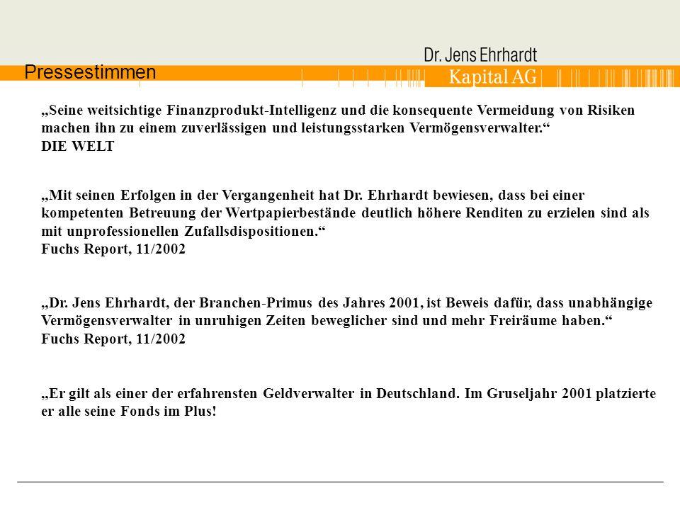 Pressestimmen Dr. Jens Ehrhardt, der Branchen-Primus des Jahres 2001, ist Beweis dafür, dass unabhängige Vermögensverwalter in unruhigen Zeiten bewegl