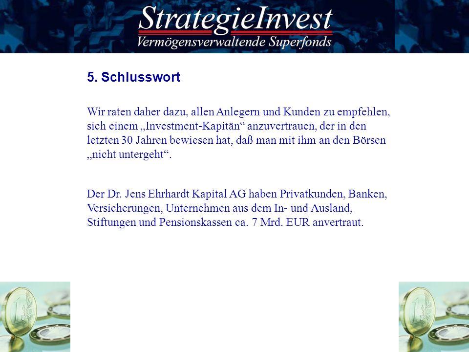 Der Dr. Jens Ehrhardt Kapital AG haben Privatkunden, Banken, Versicherungen, Unternehmen aus dem In- und Ausland, Stiftungen und Pensionskassen ca. 7