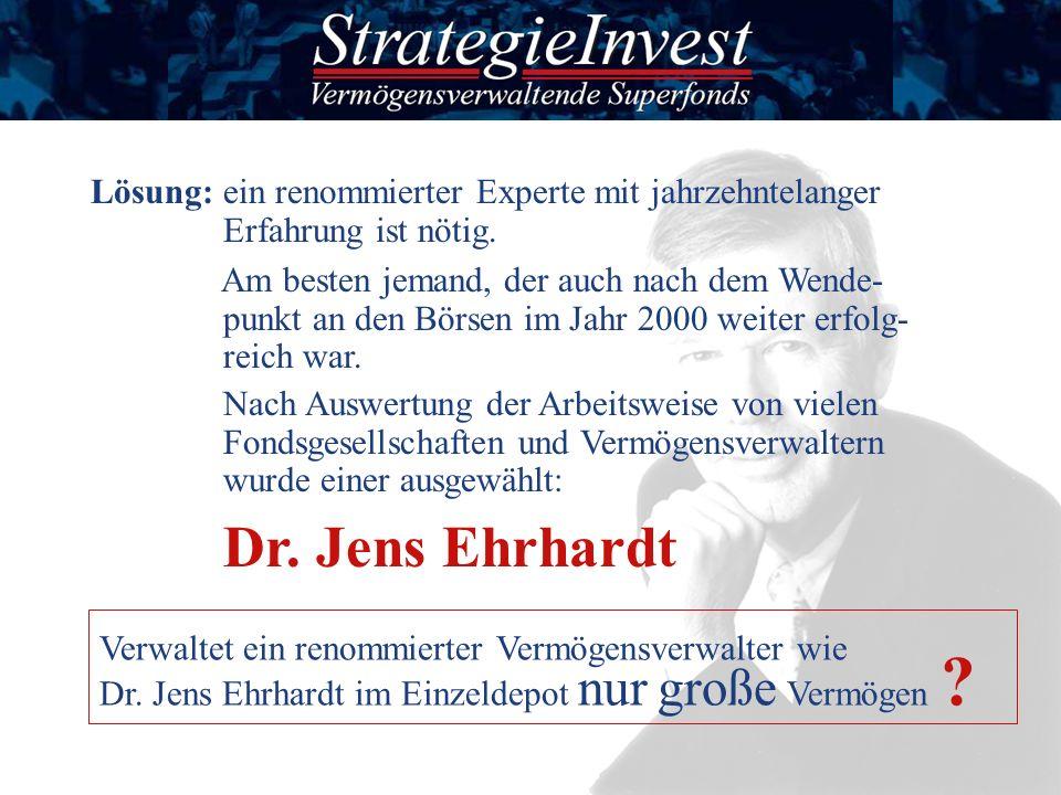 Lösung: ein renommierter Experte mit jahrzehntelanger Erfahrung ist nötig. Dr. Jens Ehrhardt Verwaltet ein renommierter Vermögensverwalter wie Dr. Jen