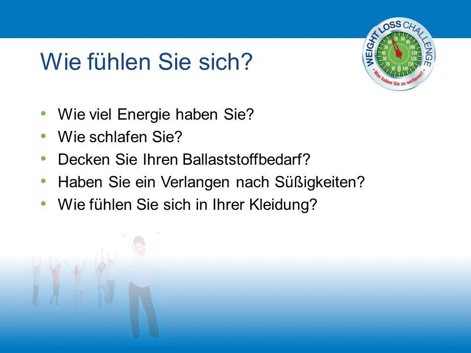 Wie fühlen Sie sich? Wie viel Energie haben Sie? Wie schlafen Sie? Decken Sie Ihren Ballaststoffbedarf? Haben Sie ein Verlangen nach Süßigkeiten? Wie
