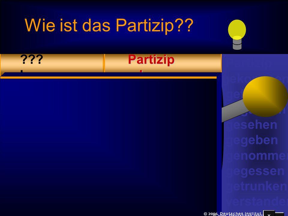 x © 2006 Partizip gekommen gefahren gegangen gesehen gegeben genommen gegessen getrunken verstanden geblieben gedacht gewusst gekannt getroffen getan