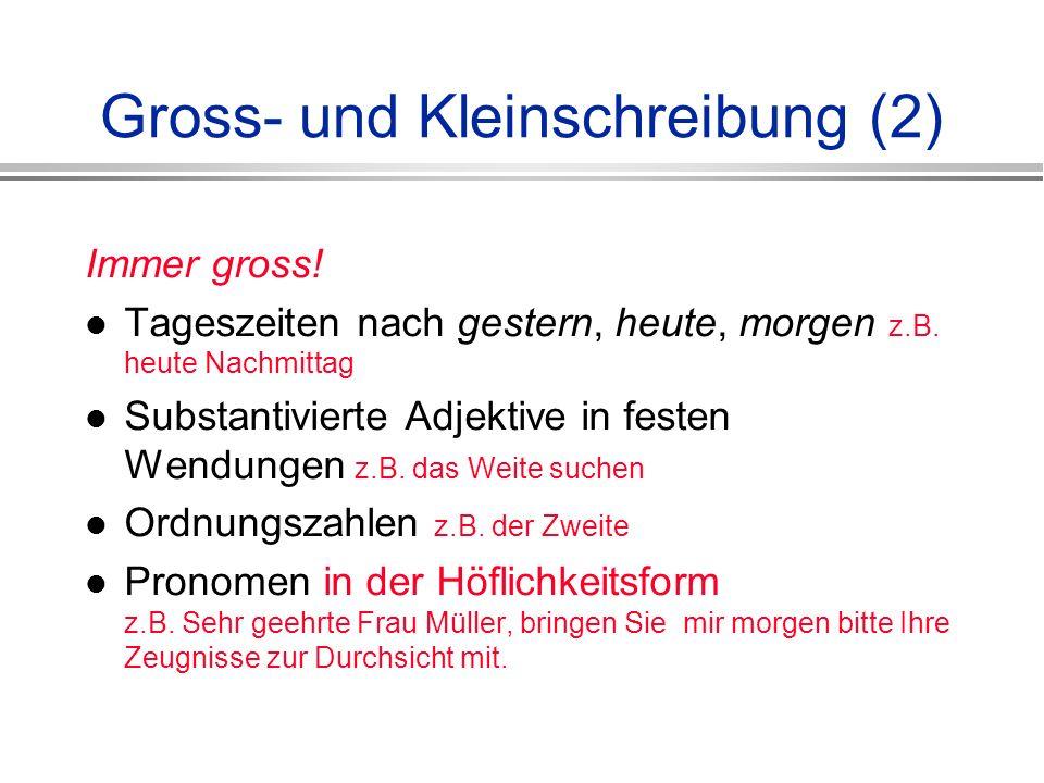 Gross- und Kleinschreibung (2) Immer gross.Tageszeiten nach gestern, heute, morgen z.B.