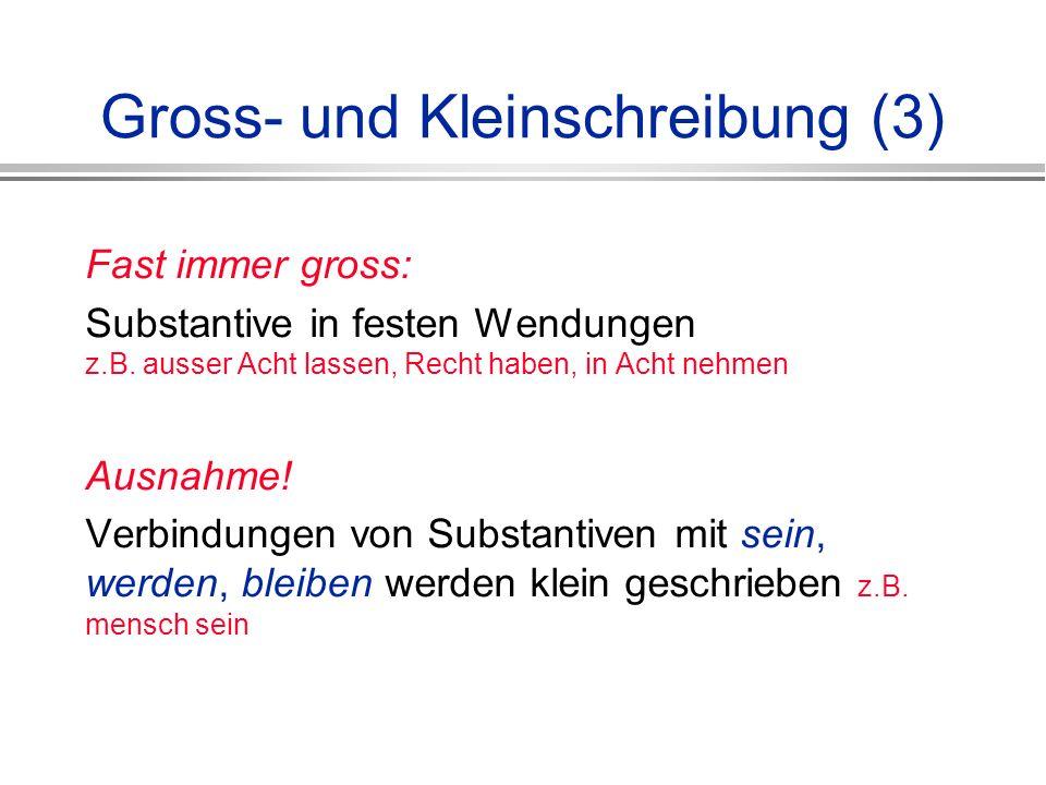 Gross- und Kleinschreibung (3) Fast immer gross: Substantive in festen Wendungen z.B.