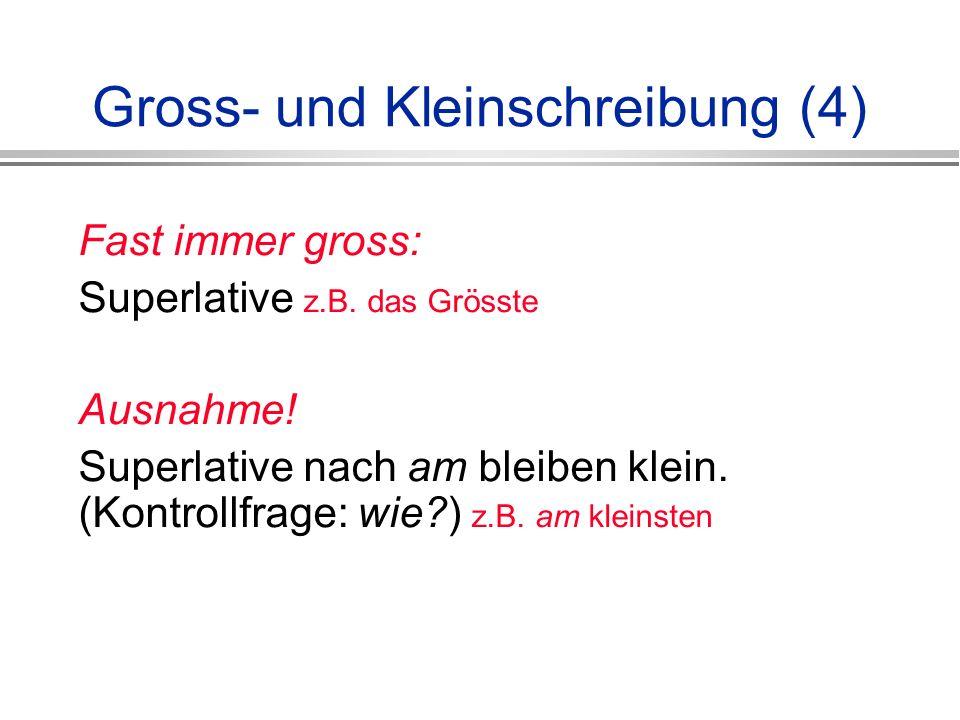 Gross- und Kleinschreibung (4) Fast immer gross: Superlative z.B.