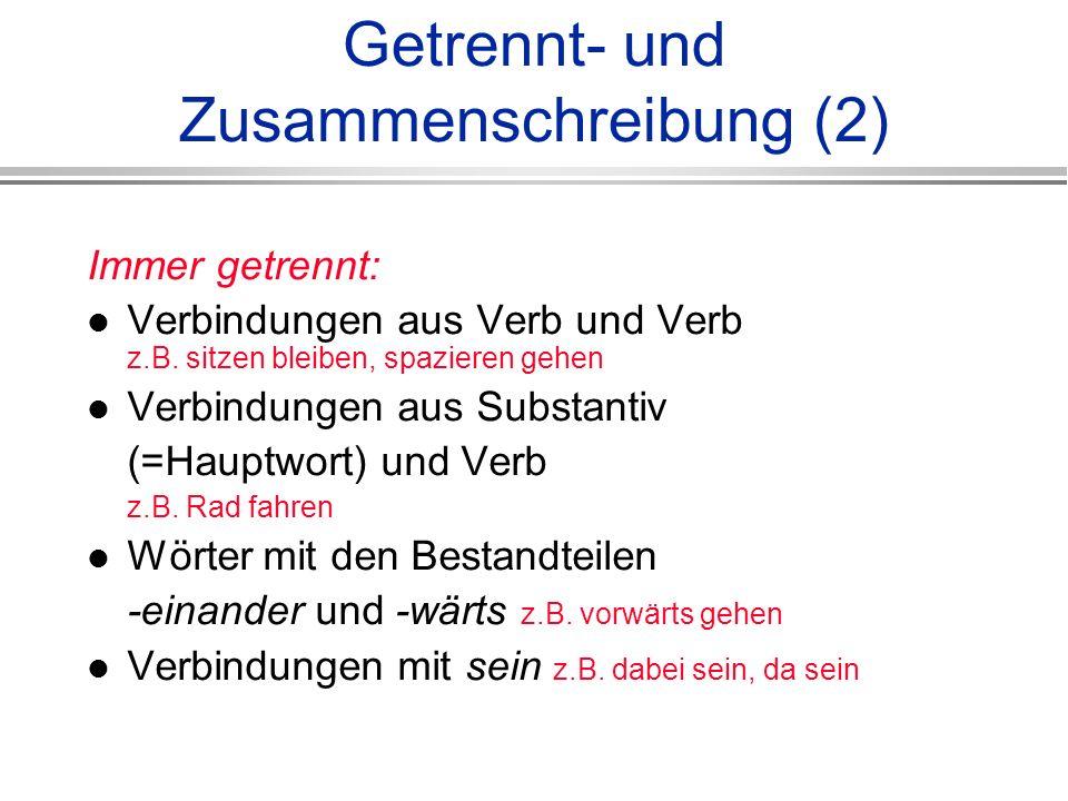 Getrennt- und Zusammenschreibung (2) Immer getrennt: Verbindungen aus Verb und Verb z.B.