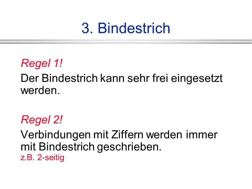 3.Bindestrich Regel 1. Der Bindestrich kann sehr frei eingesetzt werden.