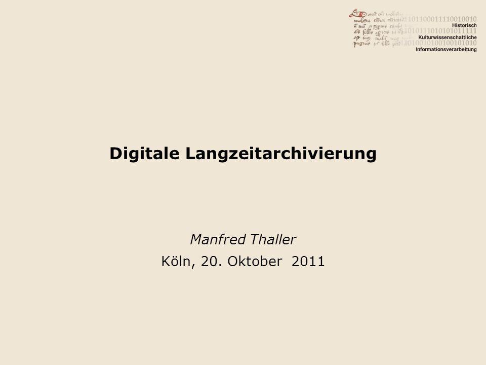 Digitale Langzeitarchivierung Manfred Thaller Köln, 20. Oktober 2011