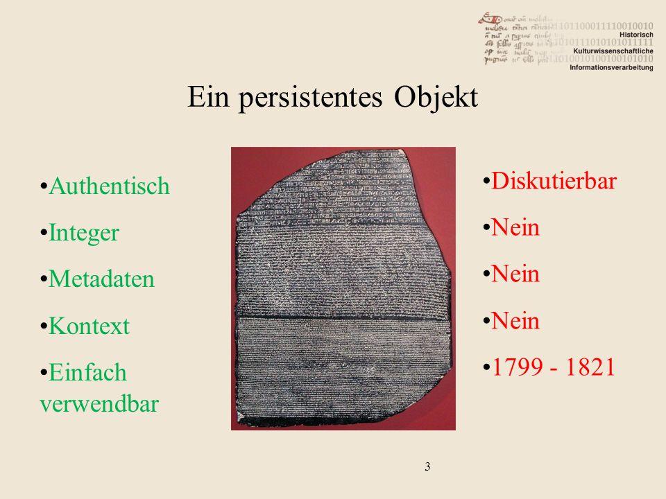 3 Ein persistentes Objekt Authentisch Integer Metadaten Kontext Einfach verwendbar Diskutierbar Nein 1799 - 1821
