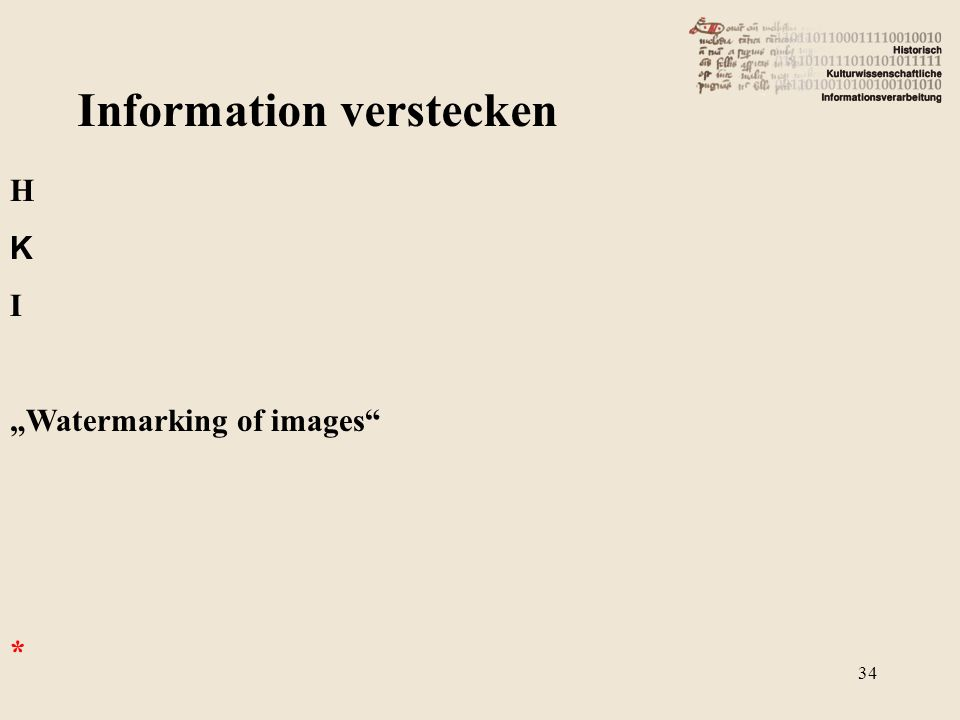 Information verstecken H K I Watermarking of images * 34