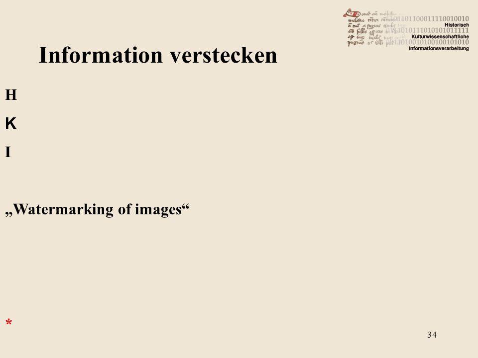 Information verstecken H K I Watermarking of images * 34