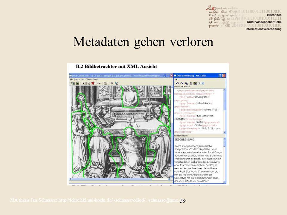 39 MA thesis Jan Schnasse: http://lehre.hki.uni-koeln.de/~schnasse/ediod/; schnasse@gmx.de Metadaten gehen verloren