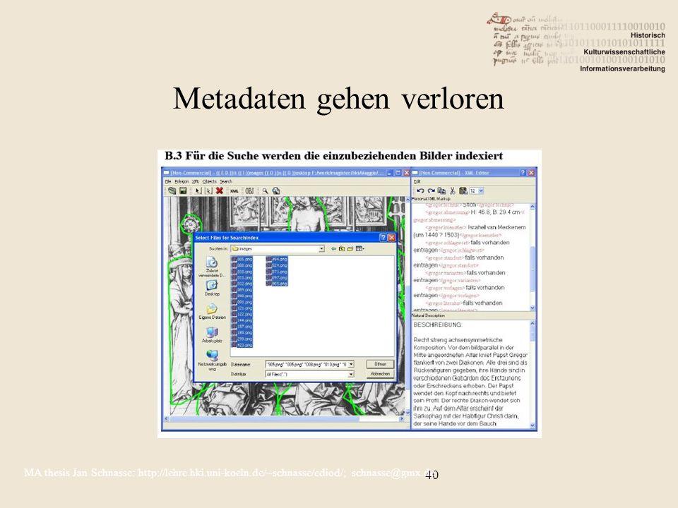 40 MA thesis Jan Schnasse: http://lehre.hki.uni-koeln.de/~schnasse/ediod/; schnasse@gmx.de Metadaten gehen verloren