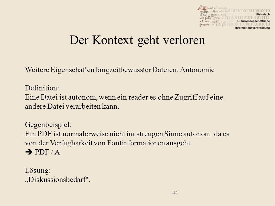 44 Weitere Eigenschaften langzeitbewusster Dateien: Autonomie Definition: Eine Datei ist autonom, wenn ein reader es ohne Zugriff auf eine andere Datei verarbeiten kann.
