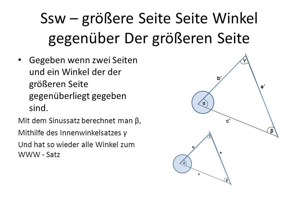 Ssw – größere Seite Seite Winkel gegenüber Der größeren Seite Gegeben wenn zwei Seiten und ein Winkel der der größeren Seite gegenüberliegt gegeben si