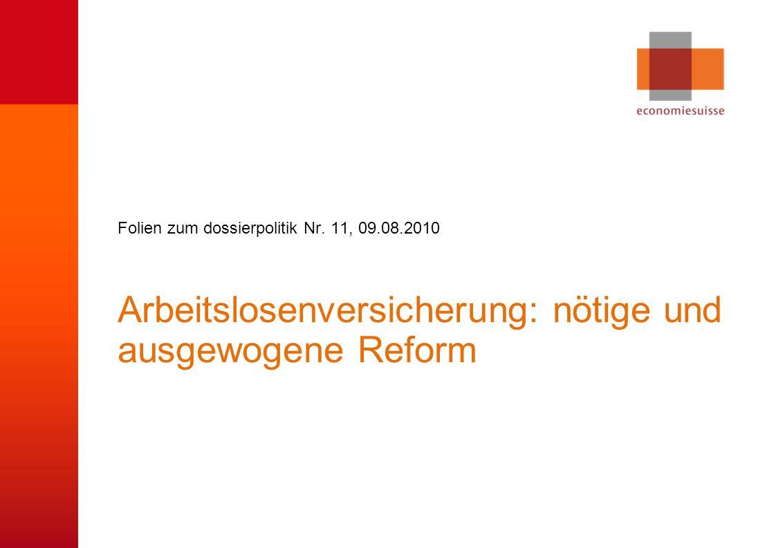 © economiesuisse Arbeitslosenversicherung: nötige und ausgewogene Reform Folien zum dossierpolitik Nr. 11, 09.08.2010