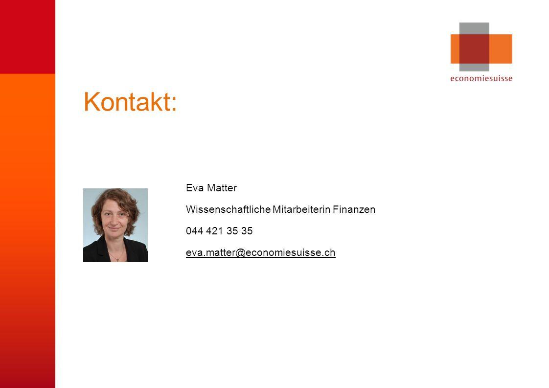 © economiesuisse Kontakt: Eva Matter Wissenschaftliche Mitarbeiterin Finanzen 044 421 35 35 eva.matter@economiesuisse.ch eva.matter@economiesuisse.ch
