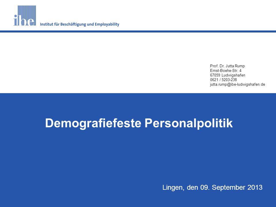 S1 Prof. Dr. Jutta Rump Ernst-Boehe-Str. 4 67059 Ludwigshafen 0621 / 5203-238 jutta.rump@ibe-ludwigshafen.de Demografiefeste Personalpolitik Lingen, d