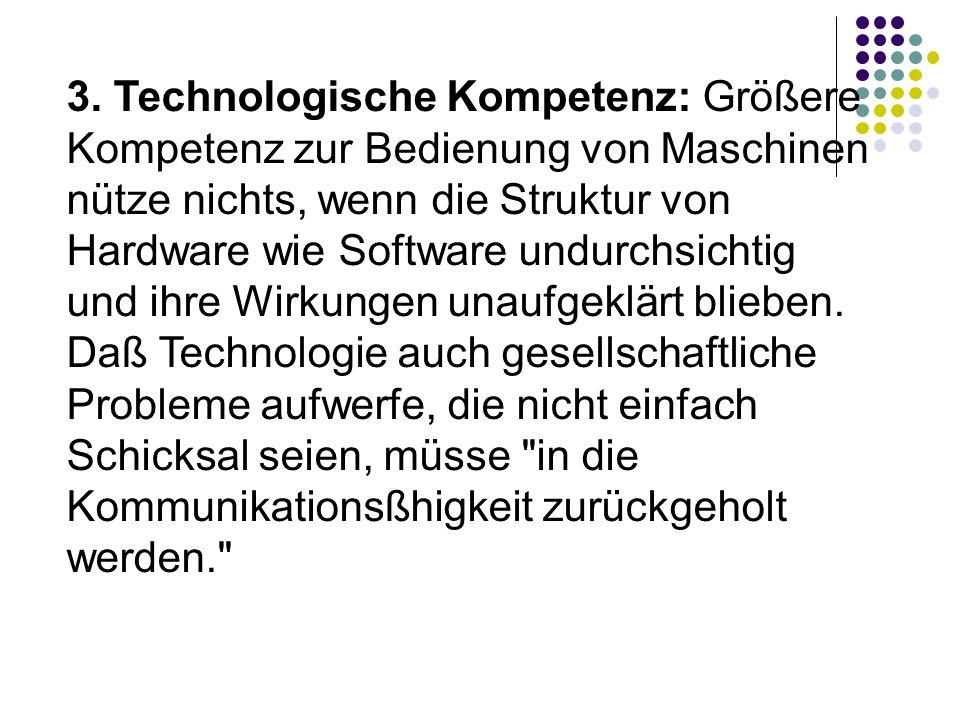 3. Technologische Kompetenz: Größere Kompetenz zur Bedienung von Maschinen nütze nichts, wenn die Struktur von Hardware wie Software undurchsichtig un