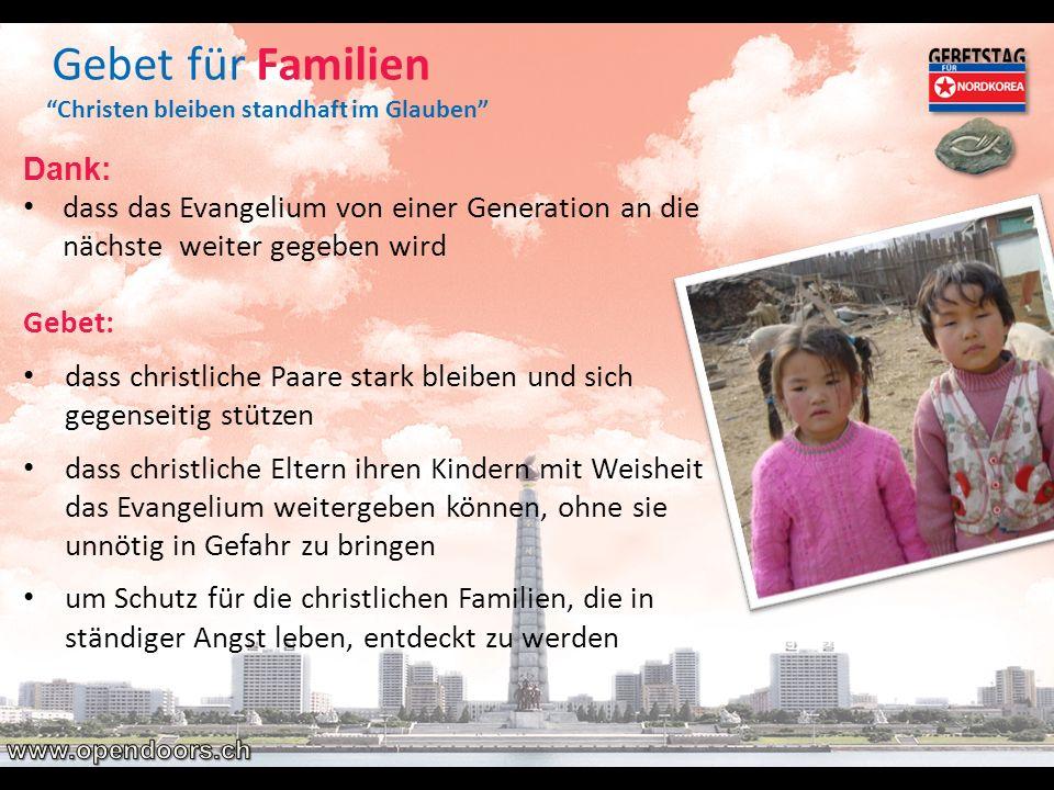 Gebet für Familien Christen bleiben standhaft im Glauben Dank: dass das Evangelium von einer Generation an die nächste weiter gegeben wird Gebet: dass