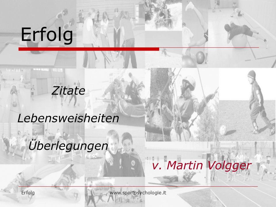 Erfolgwww.sportpsychologie.it Erfolg v. Martin Volgger Zitate Lebensweisheiten Überlegungen
