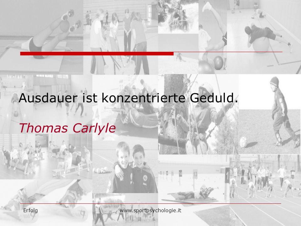 Erfolgwww.sportpsychologie.it Ausdauer ist konzentrierte Geduld. Thomas Carlyle