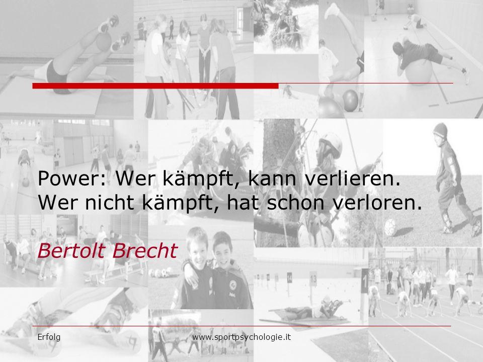 Erfolgwww.sportpsychologie.it Power: Wer kämpft, kann verlieren. Wer nicht kämpft, hat schon verloren. Bertolt Brecht