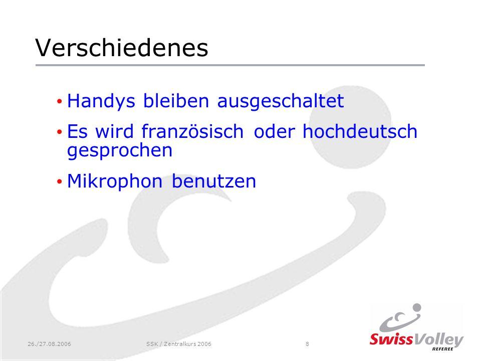26./27.08.2006SSK / Zentralkurs 20068 Verschiedenes Handys bleiben ausgeschaltet Es wird französisch oder hochdeutsch gesprochen Mikrophon benutzen
