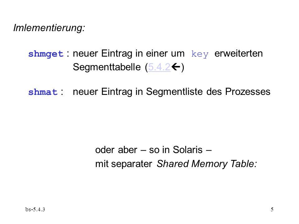 bs-5.4.35 Imlementierung: shmget :neuer Eintrag in einer um key erweiterten Segmenttabelle (5.4.2 )5.4.2 shmat :neuer Eintrag in Segmentliste des Prozesses oder aber – so in Solaris – mit separater Shared Memory Table: