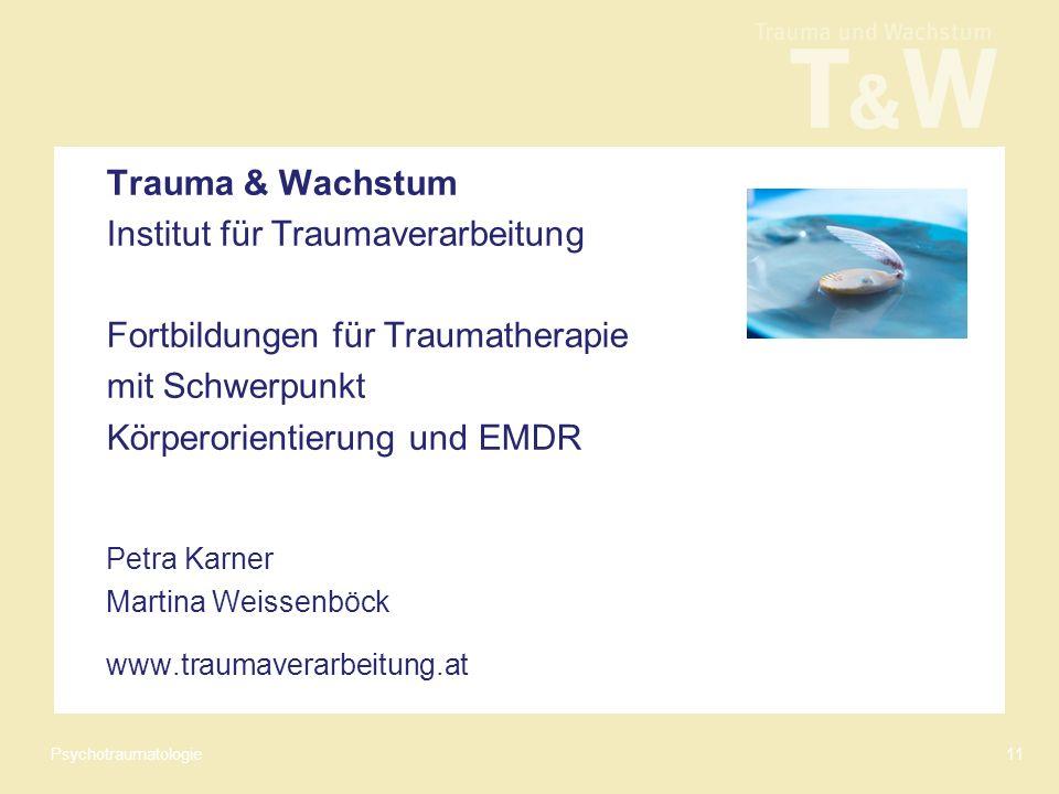 Psychotraumatologie11 Trauma & Wachstum Institut für Traumaverarbeitung Fortbildungen für Traumatherapie mit Schwerpunkt Körperorientierung und EMDR Petra Karner Martina Weissenböck www.traumaverarbeitung.at