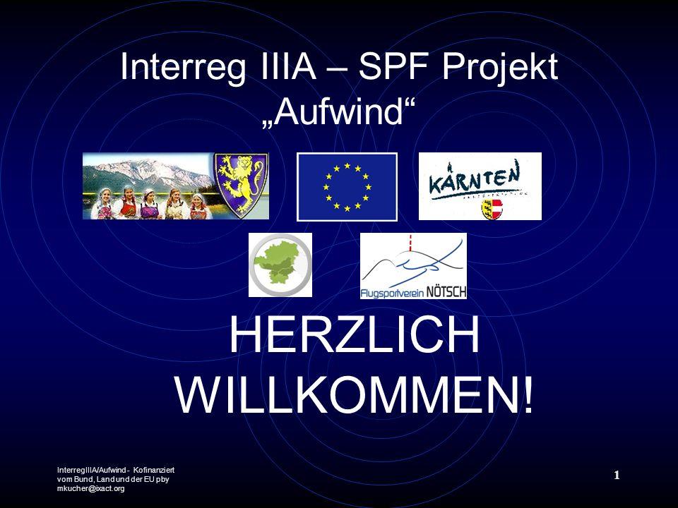 InterregIIIA/Aufwind - Kofinanziert vom Bund, Land und der EU pby mkucher@ixact.org 1 Interreg IIIA – SPF Projekt Aufwind HERZLICH WILLKOMMEN!