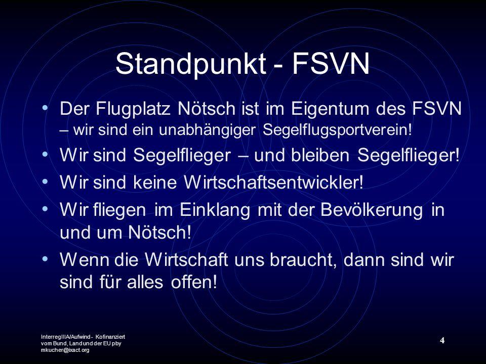 InterregIIIA/Aufwind - Kofinanziert vom Bund, Land und der EU pby mkucher@ixact.org 4 Standpunkt - FSVN Der Flugplatz Nötsch ist im Eigentum des FSVN