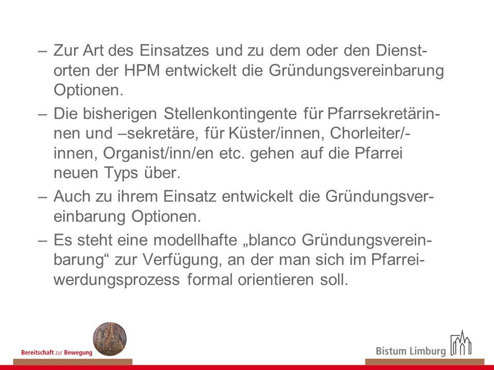 –Zur Art des Einsatzes und zu dem oder den Dienst- orten der HPM entwickelt die Gründungsvereinbarung Optionen. –Die bisherigen Stellenkontingente für