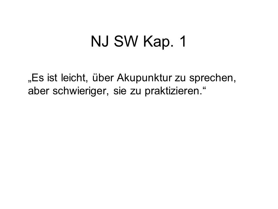 NJ SW Kap. 1 Es ist leicht, über Akupunktur zu sprechen, aber schwieriger, sie zu praktizieren.