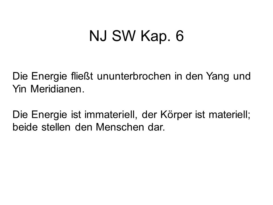 NJ SW Kap. 6 Die Energie fließt ununterbrochen in den Yang und Yin Meridianen.