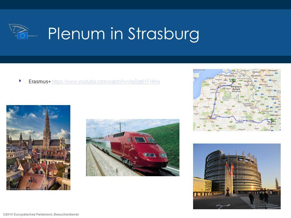 ©2014 Europäisches Parlament, Besucherdienst Plenum in Strasburg Erasmus+ https://www.youtube.com/watch?v=AsSjg61FHHwhttps://www.youtube.com/watch?v=A