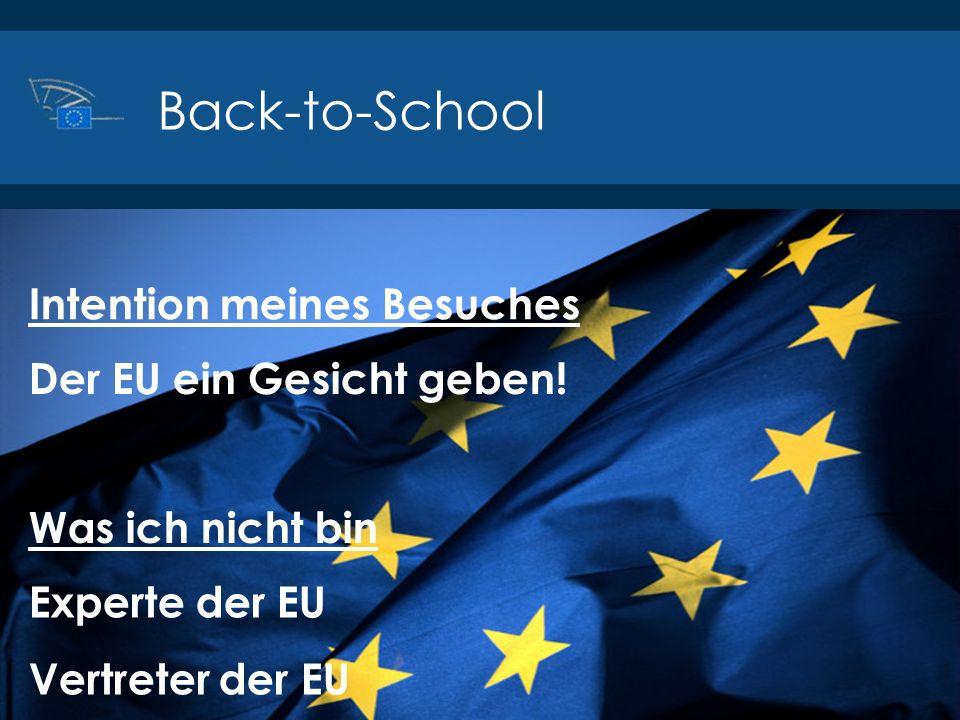 ©2014 Europäisches Parlament, Besucherdienst Back-to-School Experte der EU Vertreter der EU Der EU ein Gesicht geben! Was ich nicht bin Intention mein