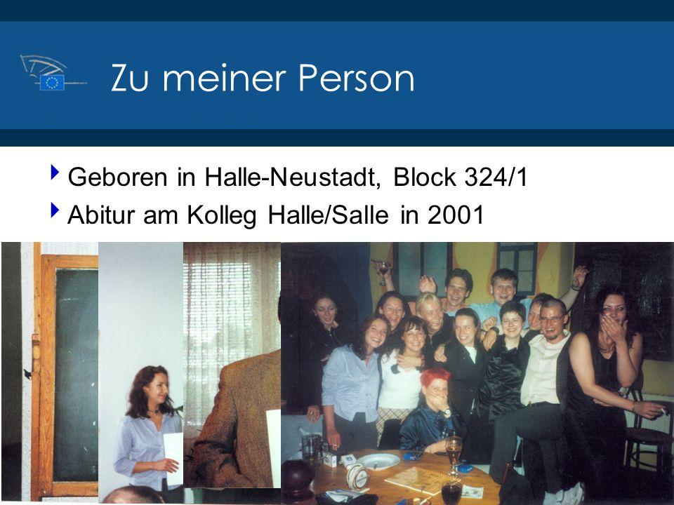 ©2014 Europäisches Parlament, Besucherdienst Zu meiner Person Geboren in Halle-Neustadt, Block 324/1 Abitur am Kolleg Halle/Salle in 2001
