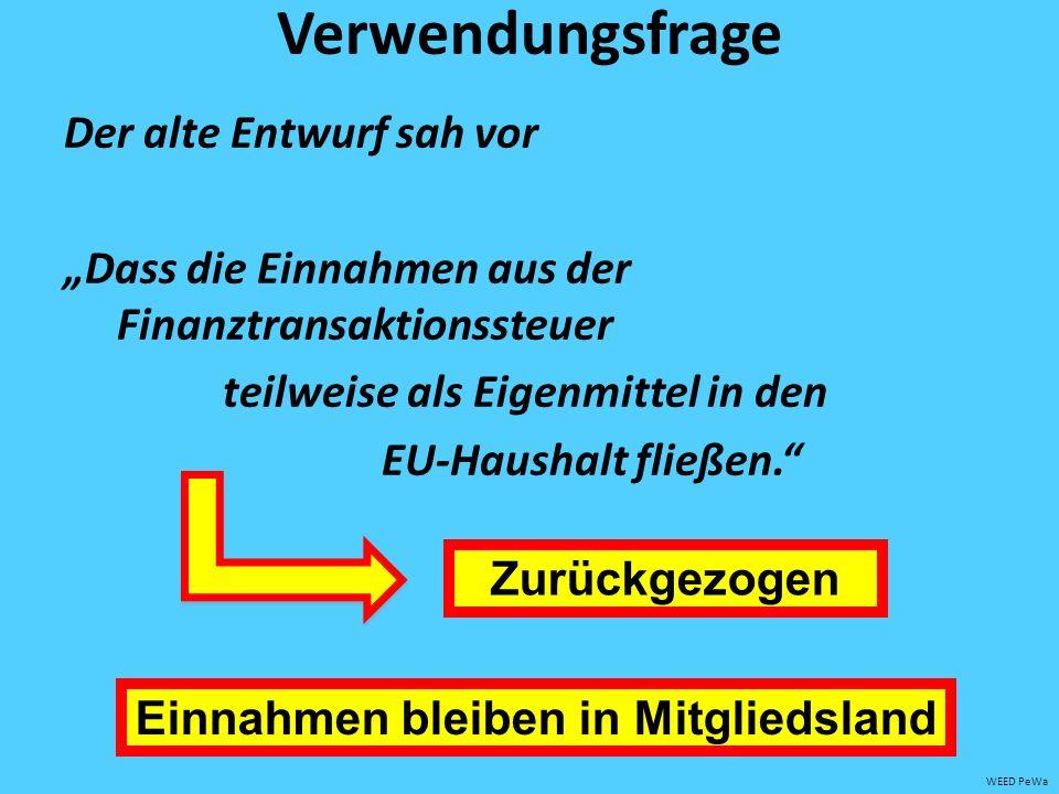 Verwendungsfrage Der alte Entwurf sah vor Dass die Einnahmen aus der Finanztransaktionssteuer teilweise als Eigenmittel in den EU-Haushalt fließen.