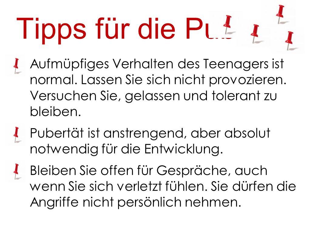 Tipps für die Pubertät Aufmüpfiges Verhalten des Teenagers ist normal. Lassen Sie sich nicht provozieren. Versuchen Sie, gelassen und tolerant zu blei