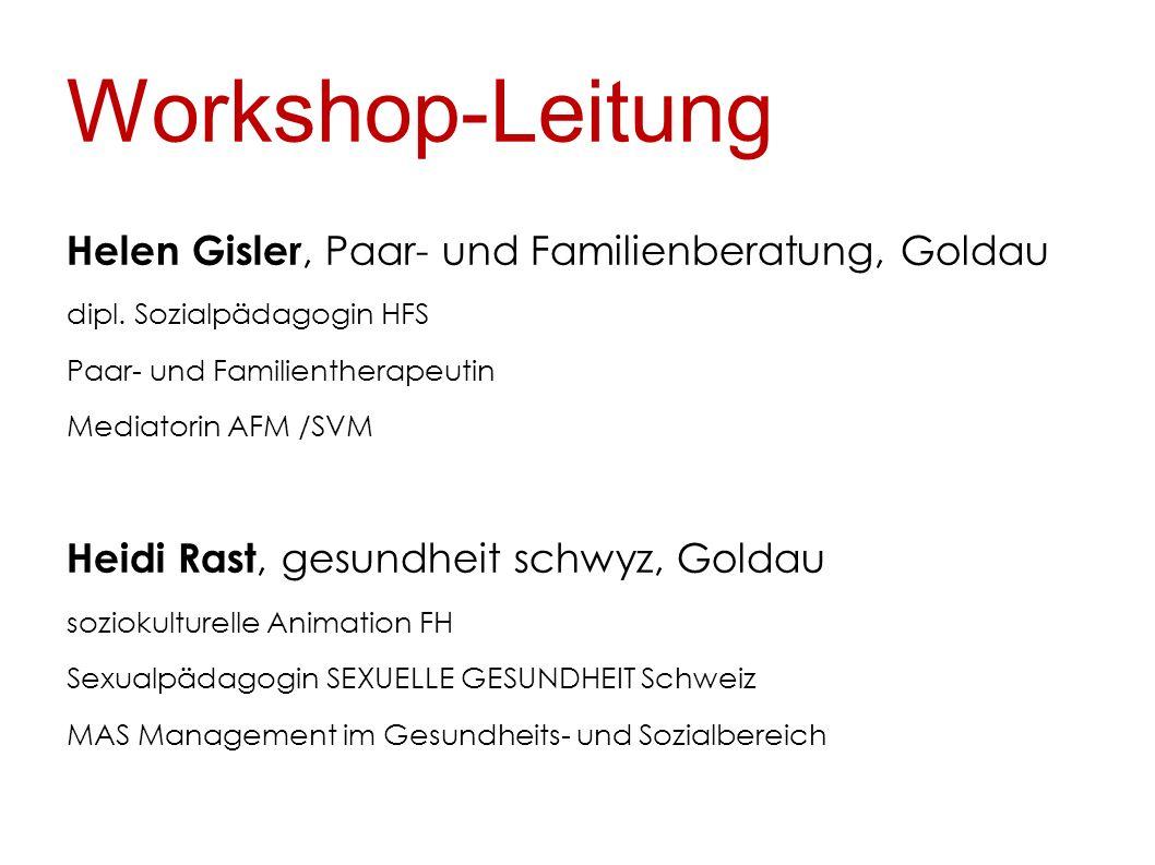 Workshop-Leitung Helen Gisler, Paar- und Familienberatung, Goldau dipl. Sozialpädagogin HFS Paar- und Familientherapeutin Mediatorin AFM /SVM Heidi Ra