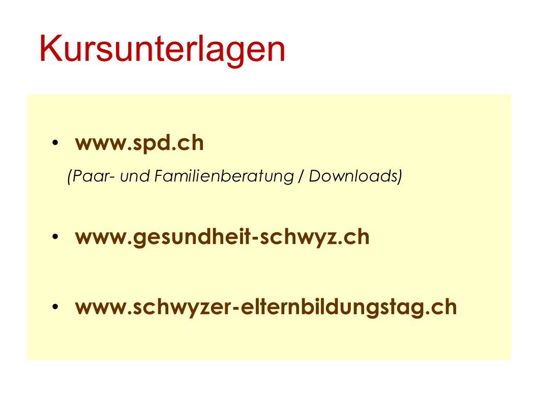 Kursunterlagen www.spd.ch (Paar- und Familienberatung / Downloads) www.gesundheit-schwyz.ch www.schwyzer-elternbildungstag.ch