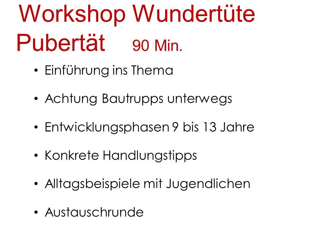 Workshop Wundertüte Pubertät 90 Min. Einführung ins Thema Achtung Bautrupps unterwegs Entwicklungsphasen 9 bis 13 Jahre Konkrete Handlungstipps Alltag