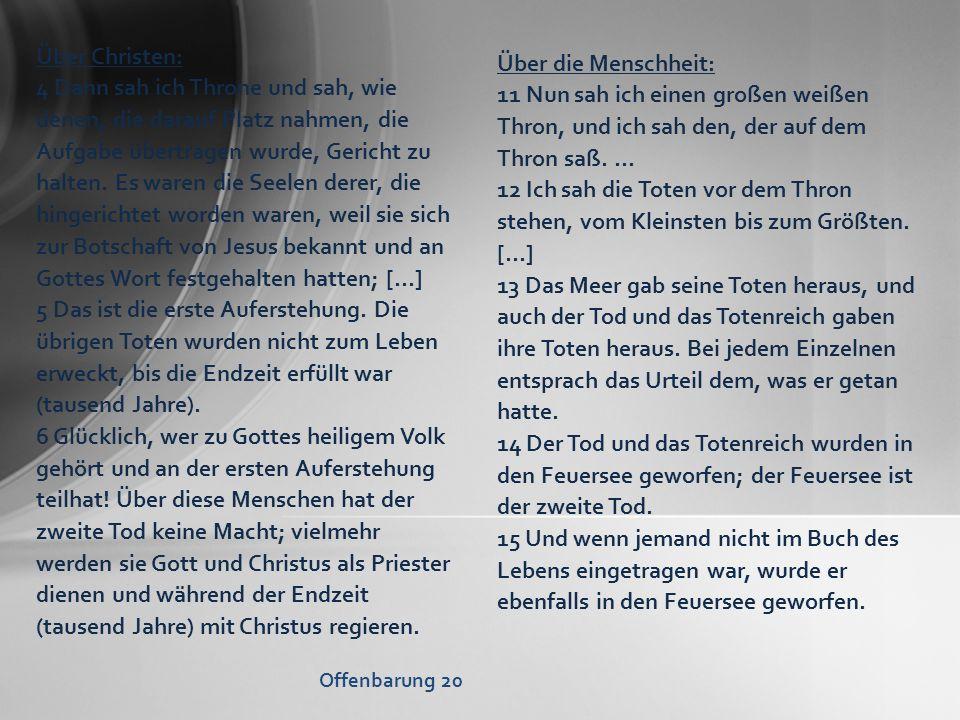 Über Christen: 4 Dann sah ich Throne und sah, wie denen, die darauf Platz nahmen, die Aufgabe übertragen wurde, Gericht zu halten. Es waren die Seelen